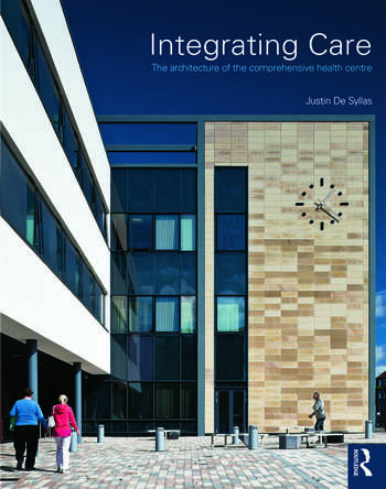 Integrating Care The architecture of the comprehensive health centre book cover