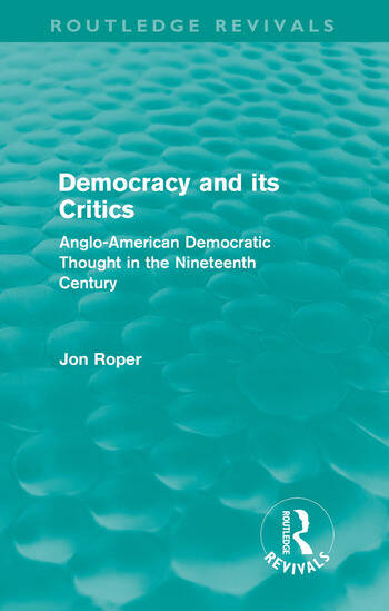 Democracy and its Critics (Routledge Revivals) Anglo-American Democratic Thought in the Nineteenth Century book cover