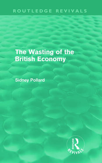 The Wasting of the British Economy (Routledge Revivials) book cover