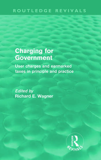 Charging for Government (Routledge Revivals) User Charges and Earmarked Taxes in Principle and Practice book cover