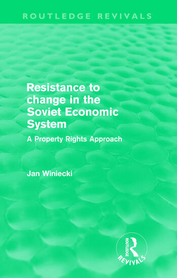 Resistance to Change in the Soviet Economic System (Routledge Revivals) A property rights approach book cover
