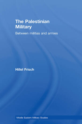 The Palestinian Military Between Militias and Armies book cover