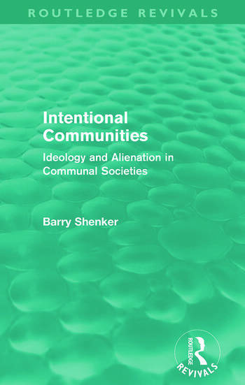 Intentional Communities (Routledge Revivals) Ideology and Alienation in Communal Societies book cover