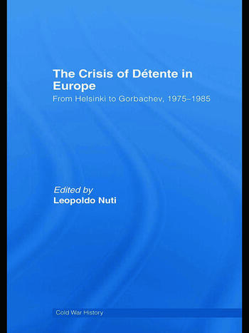 The Crisis of Détente in Europe From Helsinki to Gorbachev 1975-1985 book cover