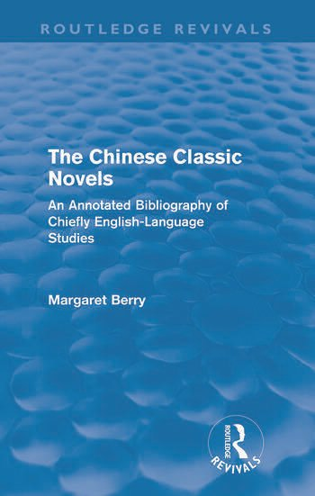 The Chinese Classic Novels (Routledge Revivals) An Annotated Bibliography of Chiefly English-Language Studies book cover