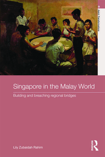 Singapore in the Malay World Building and Breaching Regional Bridges book cover