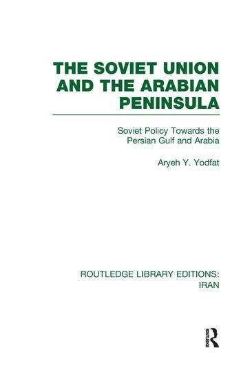 The Soviet Union and the Arabian Peninsula (RLE Iran D) book cover