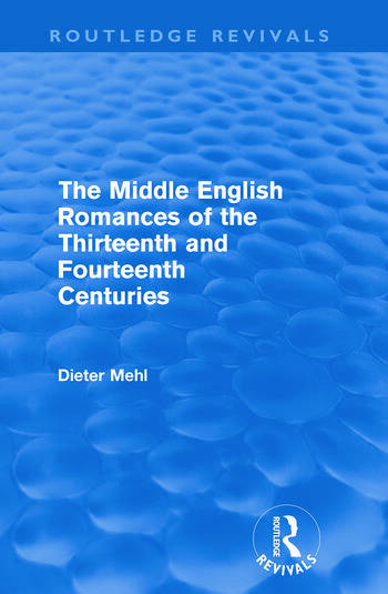 The Middle English Romances of the Thirteenth and Fourteenth Centuries (Routledge Revivals) book cover