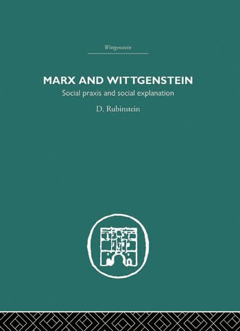 Marx and Wittgenstein Social Praxis and Social Explanation book cover