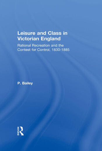 Leisure and Class in Victorian England Rational recreation and the contest for control, 1830-1885 book cover
