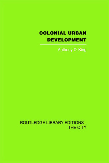Colonial Urban Development Culture, Social Power and Environment book cover
