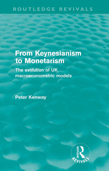 From Keynesianism to Monetarism (Routledge Revivals) The evolution of UK macroeconometric models book cover