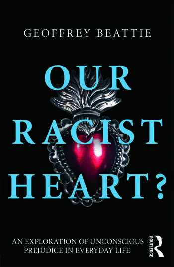 Our Racist Heart? An Exploration of Unconscious Prejudice in Everyday Life book cover