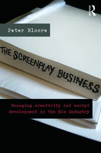 The Screenplay Business Managing Creativity and Script Development in the Film Industry book cover