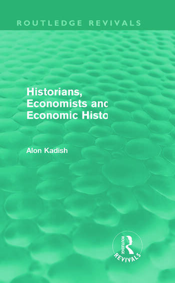 Historians, Economists, and Economic History (Routledge Revivals) book cover