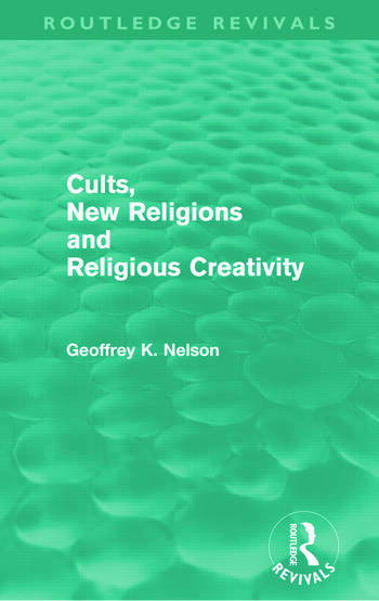 Cults, New Religions and Religious Creativity (Routledge Revivals) book cover