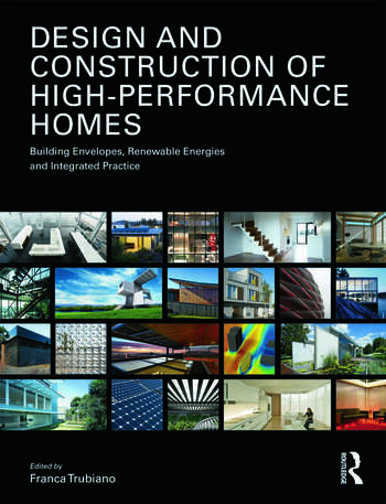 Design and Construction of High-Performance Homes Building Envelopes, Renewable Energies and Integrated Practice book cover
