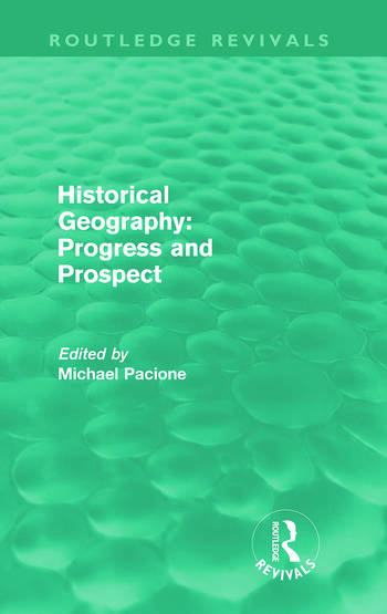 Historical Geography: Progress and Prospect (Routledge Revivals) book cover