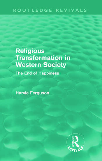 Religious Transformation in Western Society (Routledge Revivals) The End of Happiness book cover