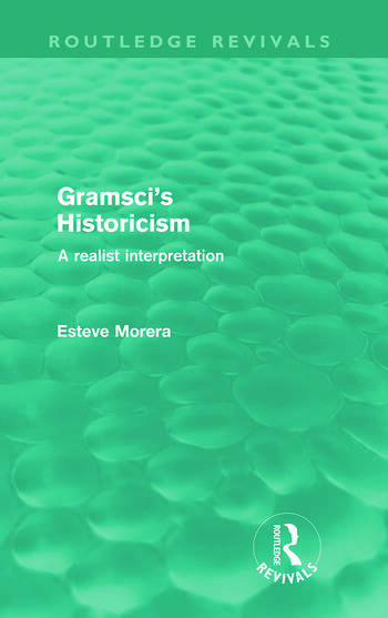 Gramsci's Historicism (Routledge Revivals) A Realist Interpretation book cover