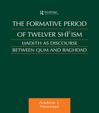 The Formative Period of Twelver Shi'ism Hadith as Discourse Between Qum and Baghdad book cover