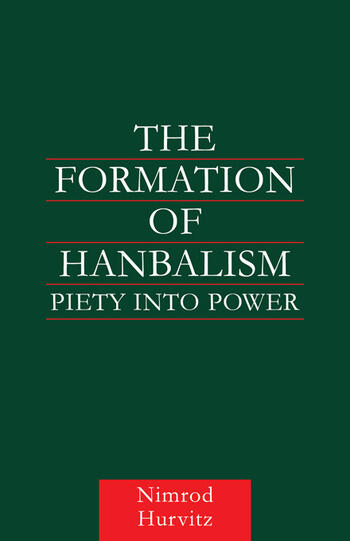 The Formation of Hanbalism Piety into Power book cover