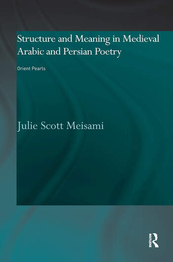 Structure and Meaning in Medieval Arabic and Persian Lyric Poetry Orient Pearls book cover