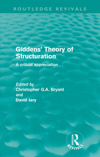 Giddens' Theory of Structuration (Routledge Revivals) A critical appreciation book cover