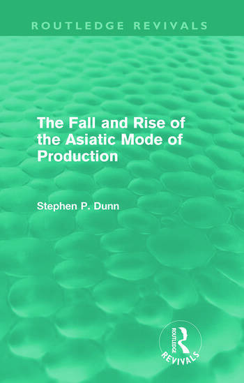The Fall and Rise of the Asiatic Mode of Production (Routledge Revivals) book cover