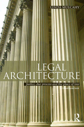 Legal Architecture Justice, Due Process and the Place of Law book cover