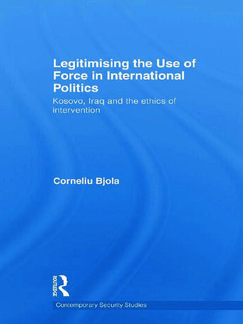 Legitimising the Use of Force in International Politics Kosovo, Iraq and the Ethics of Intervention book cover