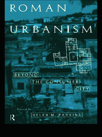 Roman Urbanism Beyond The Consumer City book cover