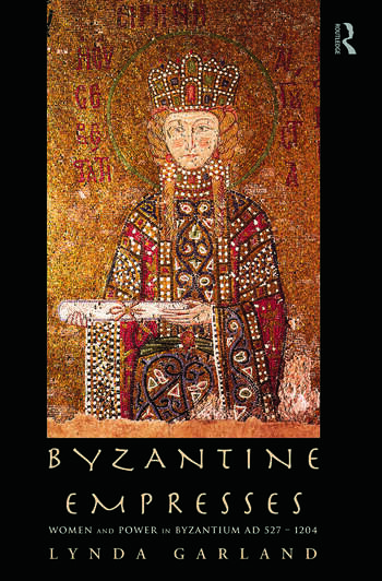Byzantine Empresses Women and Power in Byzantium AD 527-1204 book cover