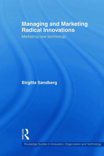 Managing and Marketing Radical Innovations Marketing New Technology book cover
