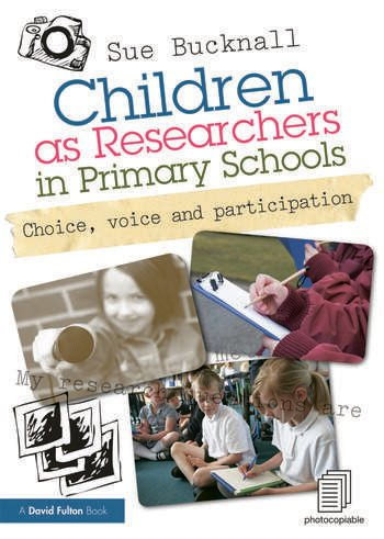 Children as Researchers in Primary Schools Choice, Voice and Participation book cover