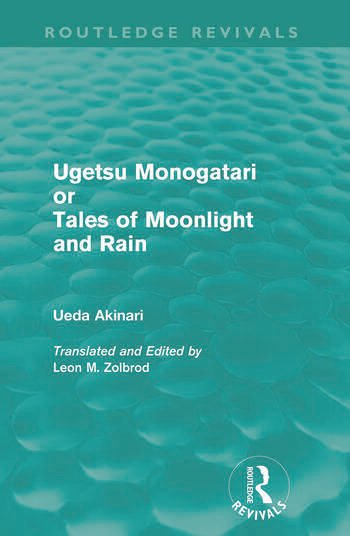Ugetsu Monogatari or Tales of Moonlight and Rain (Routledge Revivals) A Complete English Version of the Eighteenth-Century Japanese collection of Tales of the Supernatural book cover