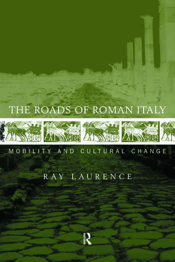 The Roads of Roman Italy Mobility and Cultural Change book cover
