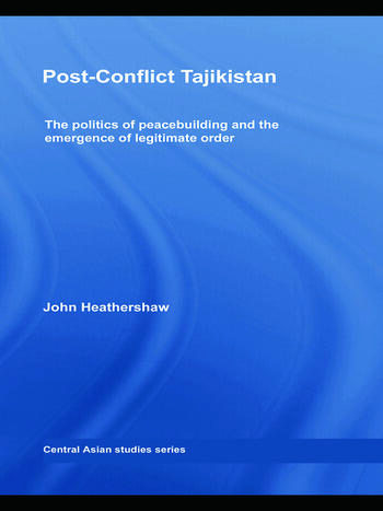 Post-Conflict Tajikistan The politics of peacebuilding and the emergence of legitimate order book cover