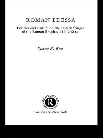 Roman Edessa Politics and Culture on the Eastern Fringes of the Roman Empire, 114 - 242 C.E. book cover