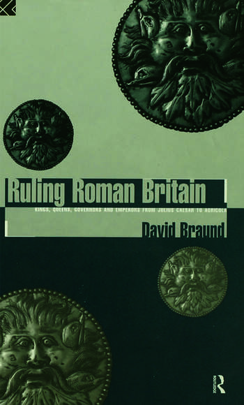 Ruling Roman Britain Kings, Queens, Governors and Emperors from Julius Caesar to Agricola book cover