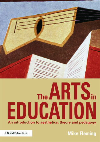The Arts in Education An introduction to aesthetics, theory and pedagogy book cover