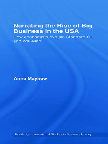 Narrating the Rise of Big Business in the USA How economists explain standard oil and Wal-Mart book cover