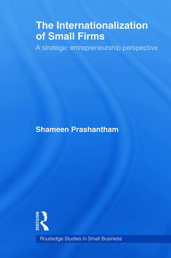 The Internationalization of Small Firms A Strategic Entrepreneurship Perspective book cover