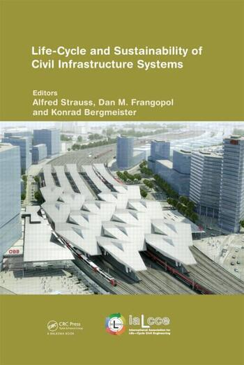 Life-Cycle and Sustainability of Civil Infrastructure Systems Proceedings of the Third International Symposium on Life-Cycle Civil Engineering (IALCCE'12), Vienna, Austria, October 3-6, 2012 book cover