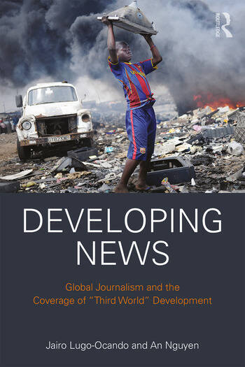 Developing News Global journalism and the coverage of