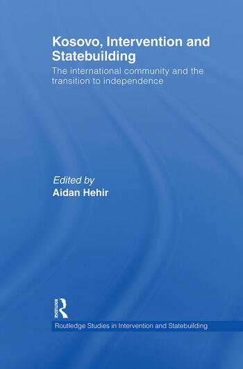 Kosovo, Intervention and Statebuilding The International Community and the Transition to Independence book cover