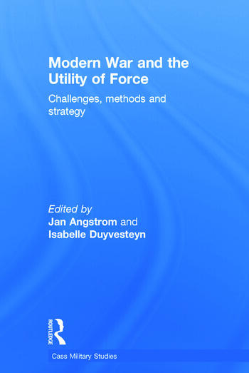 Modern War and the Utility of Force Challenges, Methods and Strategy book cover