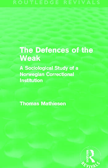 The Defences of the Weak (Routledge Revivals) A Sociological Study of a Norwegian Correctional Institution book cover