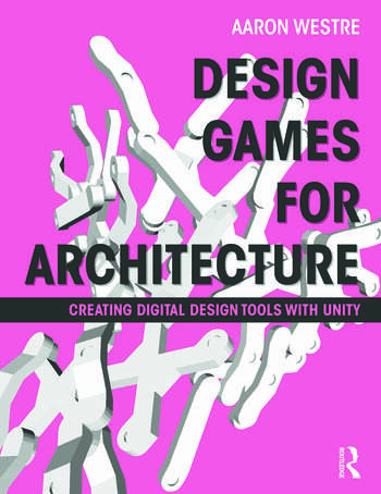 Design Games for Architecture Creating Digital Design Tools with Unity book cover