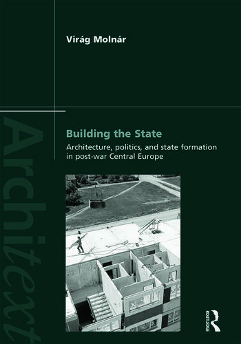 Building the State: Architecture, Politics, and State Formation in Postwar Central Europe book cover